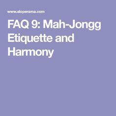 FAQ 9: Mah-Jongg Etiquette and Harmony