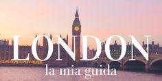 Prima volta a Londra: cosa vedere cosa fare e dove mangiare per avere il meglio dalla città.