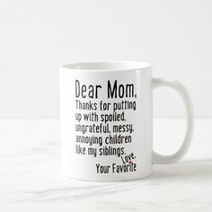 "Ad: Dear Mom, Thanks for putting up with spoiled, messy, ungrateful, annoying children like my siblings. Love, Your Favorite. *""Brother"" and ""Sister"" versions also available. #dear #mom, #thanks #for #putting #up #with, #mother's #day, #funny, #funny #mothers #mom #mugs, #gifts #siblings, #sister, #brother #CoffeeMug Diy Gifts For Mom, Diy Mothers Day Gifts, Mothers Day Cards, Grandma Gifts, Mother Gifts, Funny Gifts For Mom, Gifts Fir Mom, Best Mothers Day Presents, Mom Cards"