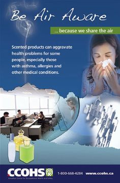 """Air"" on the side of caution when it comes to scented products in the workplace.   Download this poster for free from http://www.ccohs.ca/products/posters/airaware.html or buy full-colour copies for only $5 each."