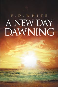 "Books | Christian Faith Publishing Author F.D. White's newly released ""A New Day Dawning"" follows Donnie as he makes the most of his day and creates memories filled with love."