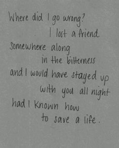 "How To Save A Life - The Fray [click for song] ""Where did I go wrong? I lost a friend."" I lost so much more than a friend. It started off as heartbreak, then I thought I was actually starting to move on haha. But quite honestly who was I kidding? Still been thinking about you since day 1, I hope you are safe and happy. Love, Bry"