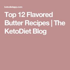Top 12 Flavored Butter Recipes | The KetoDiet Blog