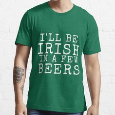 Ill Be Irish In A Few Beers humor design for saint Patrick's day and perfect gifting material for some one to gift in saint pa tricks day and enjoy st Patrick's day and drink lot of beer. • Millions of unique designs by independent artists. Find your thing.