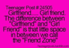 """Girlfriend.... Girl friend. The difference between """"Girlfriend"""" and """"Girl friend"""" is that little space in between we call the """"Friend Zone"""""""