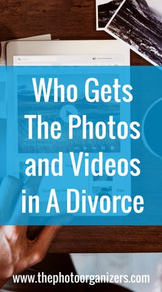 Who gets the photos and videos in the divorce? | The Photo Organizers