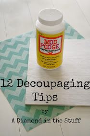 A Diamond in the Stuff: 12 Decoupaging Tips - how to decoupage - Mod Podge - craft ideas - craft instructions Diy Projects To Try, Crafts To Make, Fun Crafts, Craft Projects, Paper Crafts, Craft Ideas, Simple Projects, Glitter Projects, Diy Mod Podge