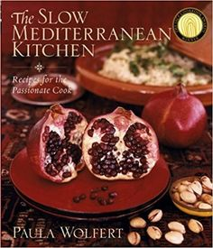 The Slow Mediterranean Kitchen: Recipes for the Passionate Cook: Paula Wolfert: 0723812135837: Amazon.com: Books
