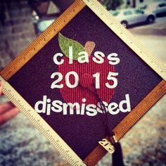 Class Dismissed Graduation Cap #gradcap #2015  #graduation #teacher