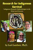 Research for Indigenous Survival: Indigenous Research Methodologies in the Behavioral Sciences by Lori Lambert