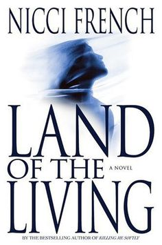 Land of the Living by Nicci French - A woman wakes up in a darkened room, bound, disoriented, unable to recall the recent past. She is terrorized and abused by a strange man who taunts her with the names of other victims. But for Abbie Devereaux, a 25-year-old Londoner, the nightmare really begins after she escapes.