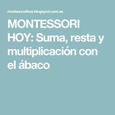 MONTESSORI HOY: Suma, resta y multiplicación con el ábaco