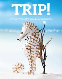 TRIP! Parasta matkailumainontaa | Aikakausmedia