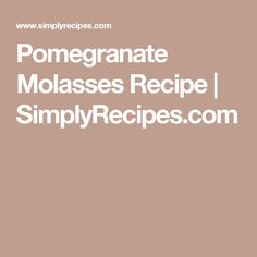 Pomegranate Molasses Recipe | SimplyRecipes.com