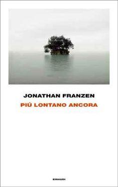 Jonathan Franzen, Più lontano ancora, Frontiere - DISPONIBILE ANCHE IN EBOOK
