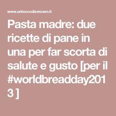 Pasta madre: due ricette di pane in una per far scorta di salute e gusto [per il #worldbreadday2013 ]