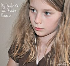 My Daughter's Non-Disorder . . . Sensory Processing Disorder. http://imaginationsoup.net/2011/04/my-daughters-non-disorder-disorder/