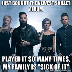 "skillet band - Just bought the newest skillet album played it so many times, my family is ""sick of it"""