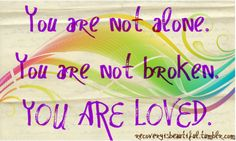 You are not alone. You are not broken. You are loved. #depression #love