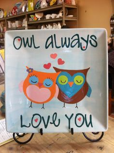 DIY Abstract Heart Painting and a Fun Paint Party Owl Painted Platter. Not necessary a plate, but I love owls and this saying! Maybe a canvas instead.Maybe a pillow instead Pottery Painting, Ceramic Painting, Painted Pottery, Painted Plates, Hand Painted, Owl Bedroom Decor, Paint Your Own Pottery, Owl Always Love You, Heart Painting