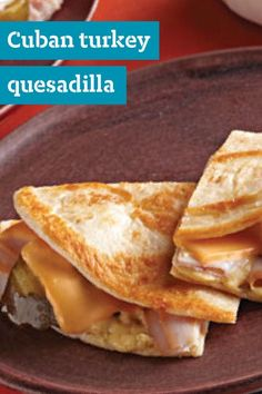 Cuban Turkey Quesadilla – Crunchy pickle chips and melted cheese give this delicious lunchtime recipe its unique flavor and texture. And it's ready in just 10 minutes.