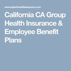 California Ca Group Health Insurance Employee Benefit Plans
