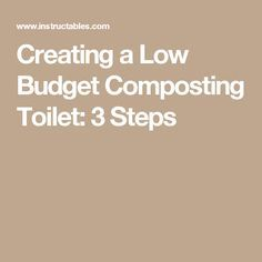 Creating a Low Budget Composting Toilet: 3 Steps