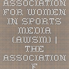 Association for Women in Sports Media (AWSM) | The Association for Women in Sports Media (AWSM) is a worldwide organization of more than 600 women and men (professional and student) employed in sports writing, editing, broadcast and production, PR and sports informationAssociation for Women in Sports Media (AWSM)