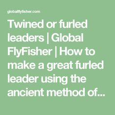 Twined or furled leaders | Global FlyFisher | How to make a great furled leader using the ancient method of rope making.