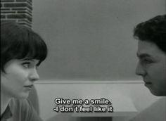 """""""Give me a smile""""-- """"I don't feel like it""""  Vivre sa vie."""