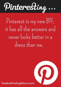 Pinterest Humor: Pinterest is my new BFF, it has all the answers and never looks better in a dress than me.