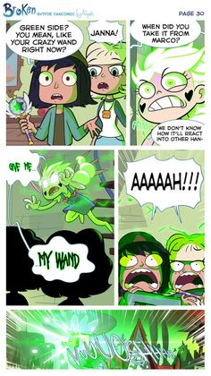 """[COVER] [PREVIOUS PAGE] [NEXT PAGE] Despite being her confusion, Janna still kept her calm. """"Green side? You mean like your crazy wand?"""" she said. """"Janna,"""" Jackie said, """"when did you take the wand from Marco. We don't know how it'll react in other..."""