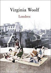 WOOLF, VIRGINIA.  Londres (N WOO lon) Pocas escritoras están tan asociadas a Londres como Virginia Woolf, que supo convertir la ciudad del Támesis en uno más de sus personajes. En este libro se reúnen seis piezas que la autora escribió en 1931 para la revista Good Housekeeping sobre distintos aspectos de la vida, la arquitectura, las gentes y la historia de Londres.