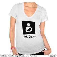 Eat Local Breastfeeding / Nursing Icon T-shirts  | Sold on #Zazzle | http://zazzle.com/terrybain* #eatlocal #breastfeeding #tshirt