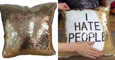 I have a pillow like this but it doesn't say I hate people its just the sparkly stuff and it switches from rainbow to silver