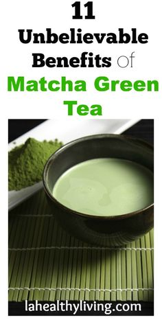 11 Unbelievable Benefits of Matcha Green Tea