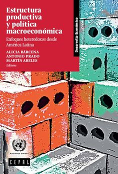Estructura productiva y política macroeconómica : enfoques heterodoxos desde América Latina / Alicia Bárcena, Antonio Prado, Martín Abeles, editores (2015)
