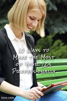 10 ways to make the most of your 20's #20somethings #careeradvice