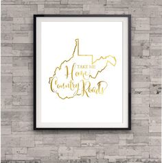 West Virginia State Map Print, Take Me Home Country Roads, GOLD FOIL, Home Town State Map, Gold Art Print, Shiny Gold Print, Foil Art Print