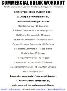 "Stuck at home and can't make it to the gym to workout? No problem! Here is my version of the ""Commercial Break"" Workout. Do this while watching your favorite TV show and you'll burn 200 or more calories. Download and print this pic. Blast that fat! Try it and let me know how it worked for you."
