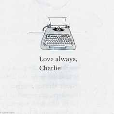 the perks of being a wallflower  Charlie is probably the best friend i'll ever have from a book....