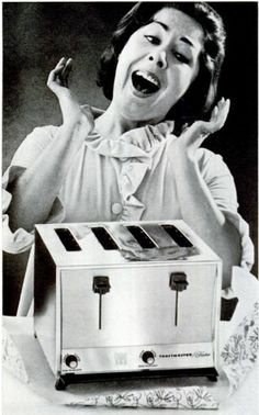 """""""Oh Joy!"""" Proper reaction upon receiving yet another pop-up toaster from one's loving family for Mother's Day."""