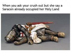 When You Ask Your Crush Out but She Say a Saracen Already Occupied Her Holy Land Stupid Funny Memes, Hilarious, Funny Stuff, Dnd Funny, Best Memes, Dankest Memes, Funny Images, Funny Pictures, Entertainment