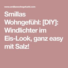 Smillas Wohngefühl: [DIY]: Windlichter im Eis-Look, ganz easy mit Salz!