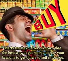 Marketer have always known that the best way to get people to buy your brand is to get others to sell it for you.
