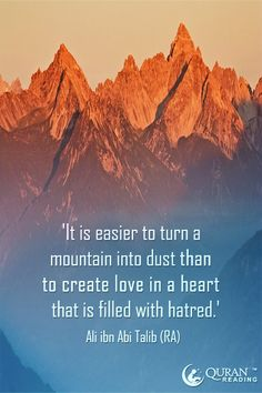 'It is easier to turn a mountain into dust than to create love in a heart that is filled with hatred. Quotes Sahabat, Morals Quotes, Nice Inspirational Quotes, Amazing Quotes, Ibn Ali, Hazrat Ali, Imam Ali Quotes, Muslim Quotes, Relationships Love