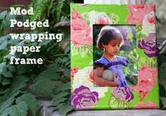 Make a frame - using Mod Podge and wrapping paper from the dollar store