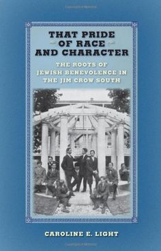 That Pride of Race and Character: The Roots of Jewish Benevolence in the Jim Crow South by Caroline E. Light http://www.amazon.com/dp/1479854530/ref=cm_sw_r_pi_dp_m-SVtb0RRXZVYWQM