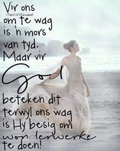 Wag op God... #Afrikaans #iBelieve Happy Quotes, True Quotes, Best Quotes, Uplifting Christian Quotes, Beautiful Verses, Afrikaanse Quotes, Motivational Words, Scripture Verses, Quotes About God