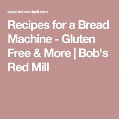Recipes for a Bread Machine - Gluten Free & More | Bob's Red Mill
